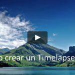 Cómo crear un timelapse  y no morir en el intento